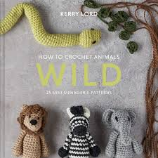 How to Crochet Animals Wild by Kerry Lord