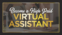 Load image into Gallery viewer, How To Become A High Paid Virtual Assistant