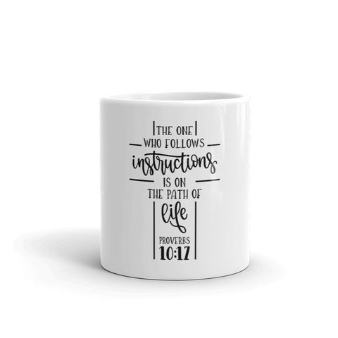 Honesteez LLC Drinkware The One Who Follows Instructions is On The Path of Life Proverbs: 10-17 | 11oz. Mug