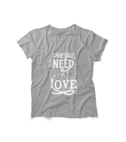 Honesteez LLC T-Shirt Asphalt / S All You Need is Love Unisex Graphic Tee