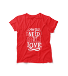 Honesteez LLC T-Shirt Red / S All You Need is Love Unisex Graphic Tee
