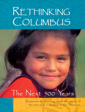 Rethinking Columbus: The Next 500 Years: Resources for Teaching about the Impact of the Arrival of Columbus in the Americas (Rev and Expanded) (2ND ed.)