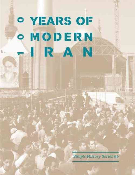 100 Years of Modern Iran (1891-1991): Simple History Series #6
