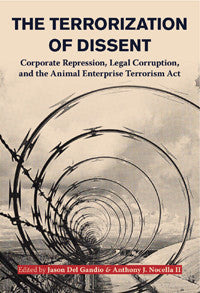 The Terrorization of Dissent:  Corporate Repression, Legal Corruption, and the Animal Enterprise Terrorism Act