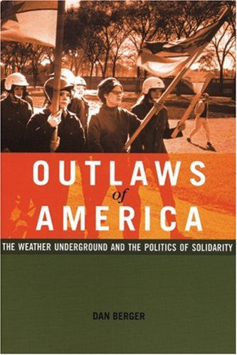 Outlaws of America: The Weather Underground and the Politics of Solidarity