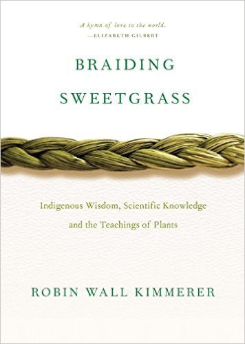 Braiding Sweet Grass: Indigenous Wisdom, Scientific Knowledge and the Teaching of Plants