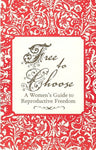 Free to Choose: A Women's Guide to Reproductive Freedom