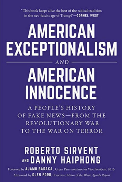 American Exceptionalism and American Innocence: A People's History of Fake News - From the Revolutionary War to the War on Terror