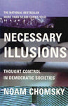 Necessary Illusions: Thought Control in Democratic Societies