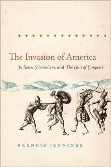 The Invasion of America: Indians, Colonialism, and the Cant of Conquest