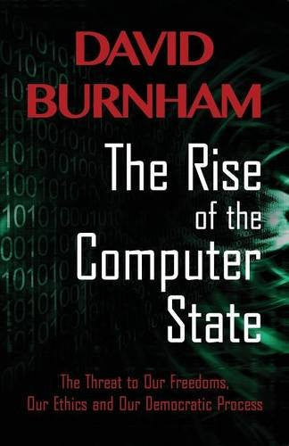 The Rise of the Computer State: The Threat to Our Freedoms, Our Ethics and Our Democratic Process