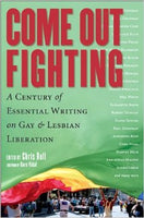 Come Out Fighting: A Century of Essential Writing on Gay & Lesbian Liberation