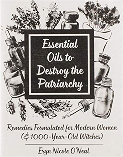 Essential Oils to Destroy the Patriarchy