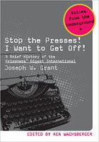 Stop the Presses! I Want to Get Off!: A Brief History of the Prisoners' Digest International ( Voices from the Underground )