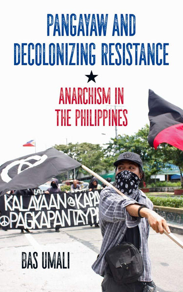 Pangayaw and Decolonizing Resistance: Anarchism in the Philippines