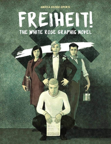 Freiheit!: The White Rose Graphic Novel