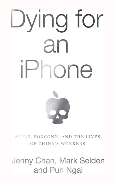 Dying for an iPhone: Apple, Foxconn, and the Lives of China's Workers