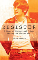 Resister: A Story of Protest and Prison During the Vietnam War