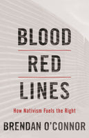 Blood Red Lines: How Nativism Fuels the Right