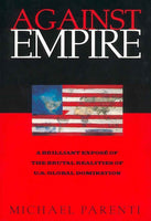 Against Empire: A Brilliant Expose of the Brutal Realities of U.S. Global Domination