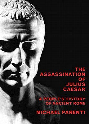 The Assassination of Julius Ceasar: A People's History of Ancient Rome