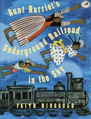 Aunt Harriet's Underground Railroad in the Sky