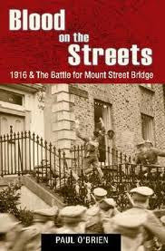 Blood on the Streets: 1916 and the Battle for Mount Street Bridge