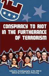 Conspiracy to Riot in Furtherance of Terrorism: The Collective Autobiography of the RNC 8