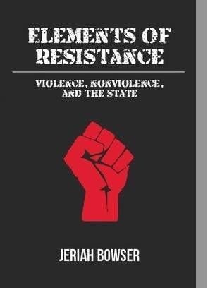 Elements of Resistance: Violence, Nonviolence, and the State
