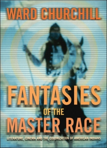 Fantasies of the Master Race: Literature, Cinema and the Colonization of American Indians