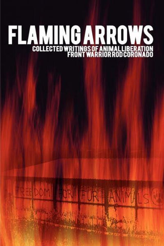 Flaming Arrows: Collected Writings of Animal Liberation Front Warrior Rod Coronado