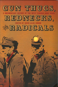 Gun Thugs, Red Necks and Radicals: A Documentary History of the West Virginia Mine Wars