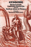 Gynocide: Hysterectomy, Capitalist Patriarchy and the Medical Abuse of Women