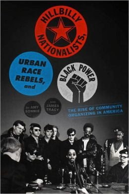 Hillbilly Nationalists, Urban Race Rebels, and Black Power Community Organizing in Radical Times