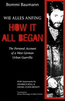 How It All Began: The Personal Account of a West German Urban Guerilla