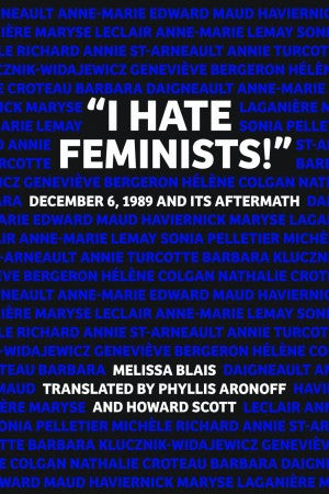 """I Hate Feminists!"" December 6, 1989 and its Aftermath"