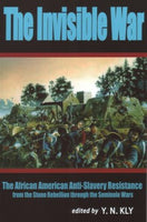The Invisible War: The African American Anti-Slavery Resistance from the Stono Rebellion through the Seminole Wars