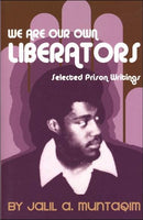 We are Our Own Liberators: Selected Prison Writings