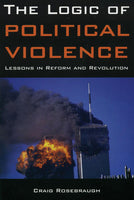 The Logic of Political Violence: Lessons in Reform and Revolution