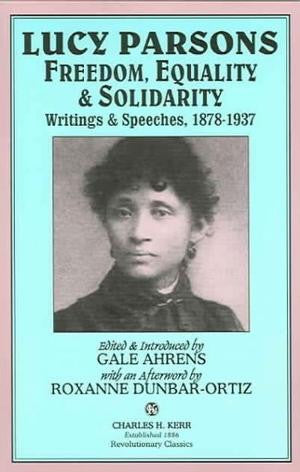 Lucy Parsons: Freedom, Equality & Solidarity Selected Writings 1878-1937