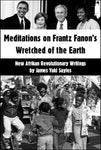 Meditations on Frantz Fanon's Wretched of the Earth: New African Revolutionary Writings