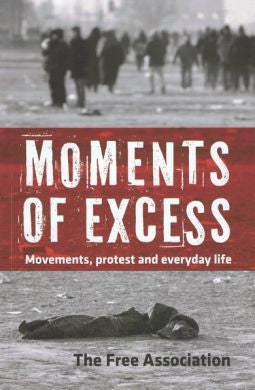 Moments of Excess: Movements, Protests and Everyday Life