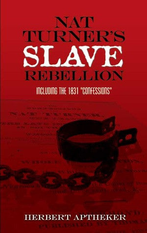 "Nat Turner's Slave Rebellion: Including the 1831 ""Confessions"""