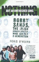 Nothing But an Unfinished Song: Bobby Sands, the Irish Hunger Striker Who Ignited a Generation