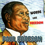 Paul Robeson: Words Like Freedom