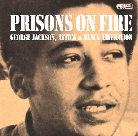 Prisons on Fire: George Jackson, Attica & Black Liberation