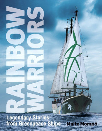Rainbow Warriors: Legendary Stories from Greenpeace Ships
