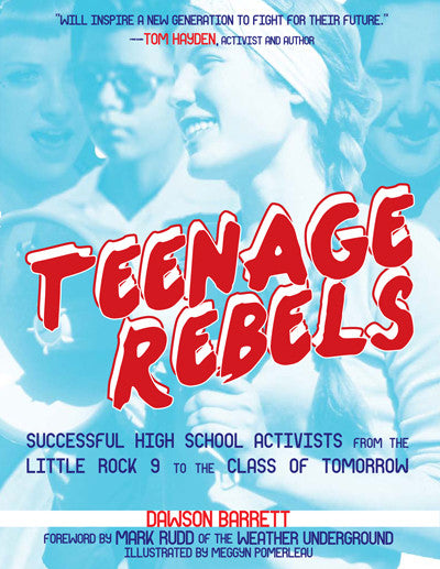 Teenage Rebels: Stories of Successful High School Activists, from the Little Rock 9 to the Class of Tomorrow