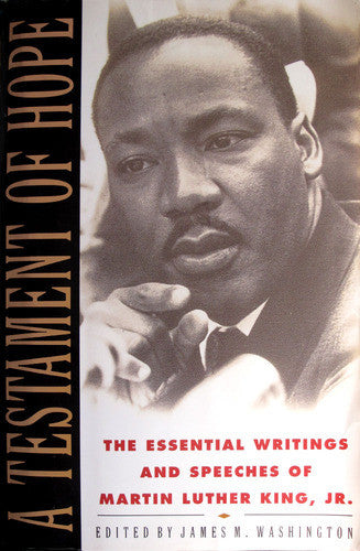 A Testament of Hope: The Essential Writings and Speeches of Martin Luther King Jr.
