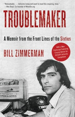 Trouble Maker: A Memoir from the Front Lines of the Sixties